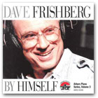 DAVE FRISHBERG BY HIMSELF